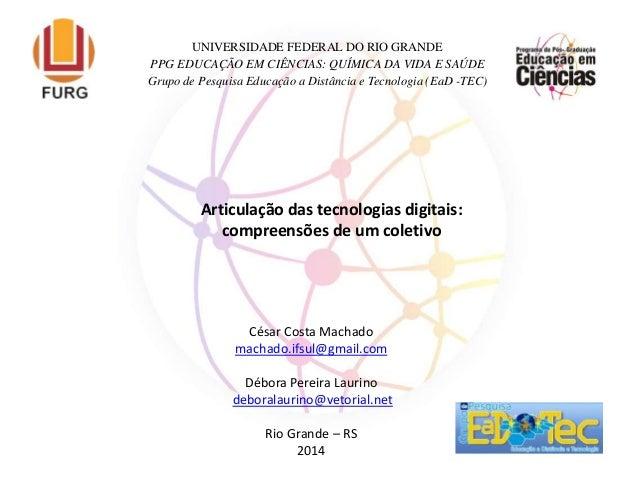 Articulação das tecnologias digitais: compreensões de um coletivo UNIVERSIDADE FEDERAL DO RIO GRANDE PPG EDUCAÇÃO EM CIÊNC...