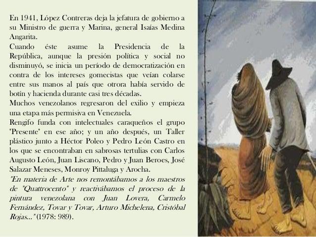 En 1941, López Contreras deja la jefatura de gobierno a su Ministro de guerra y Marina, general Isaías Medina Angarita. Cu...