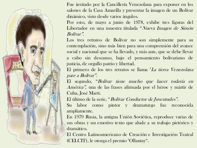 Fue invitado por la Cancillería Venezolana para exponer en los salones de la Casa Amarilla y presentar la imagen de un Bol...