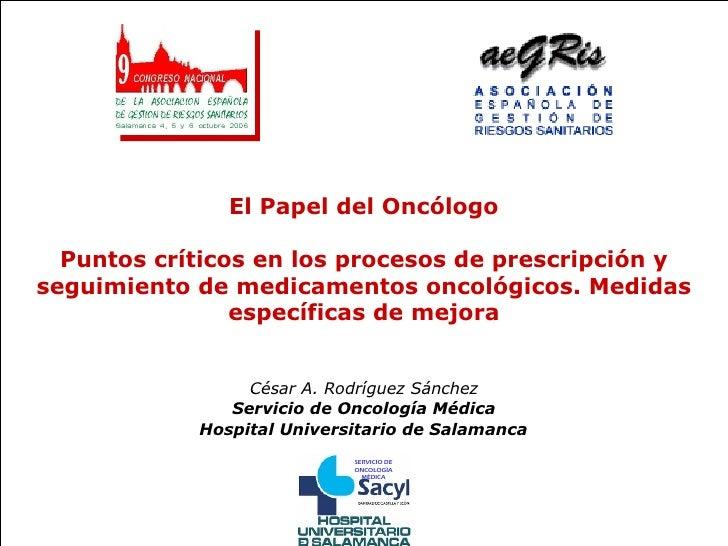 El Papel del Oncólogo Puntos críticos en los procesos de prescripción y seguimiento de medicamentos oncológicos. Medidas e...