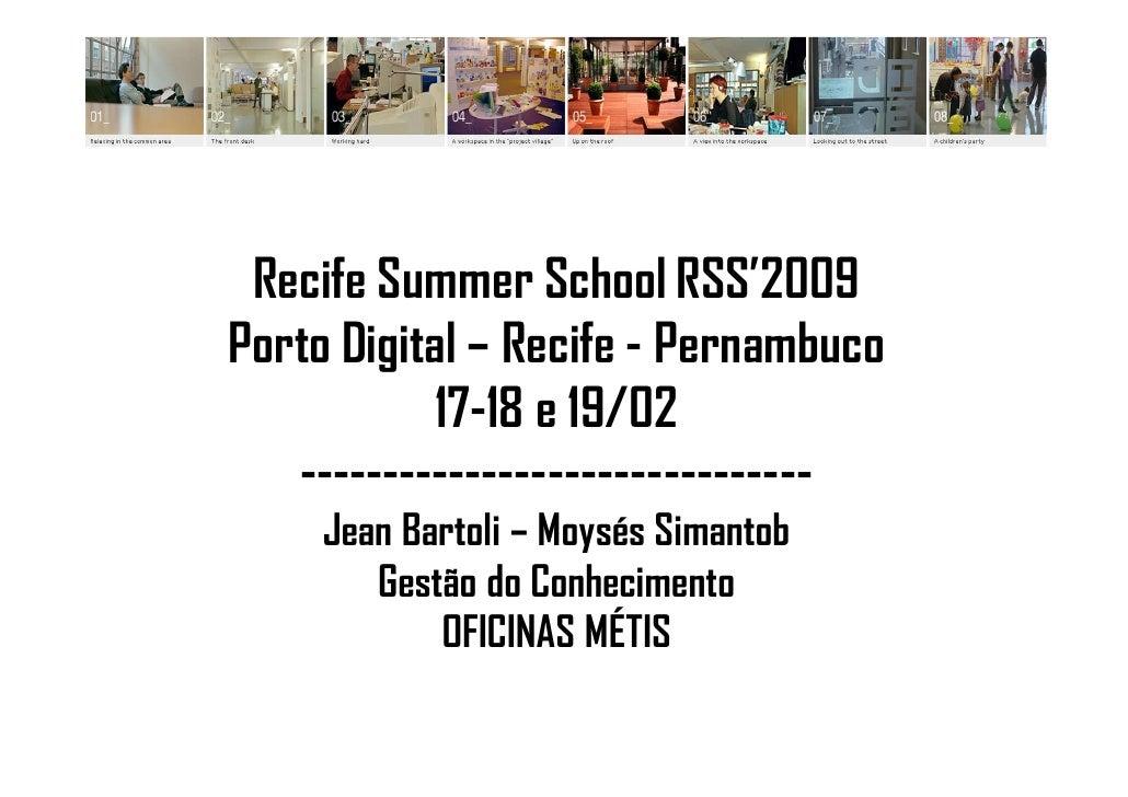Recife Summer School RSS'2009 Porto Digital – Recife - Pernambuco            17-18 e 19/02    ----------------------------...