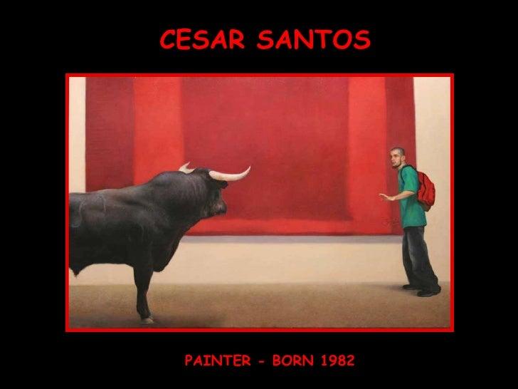 CESAR SANTOS PAINTER - BORN 1982