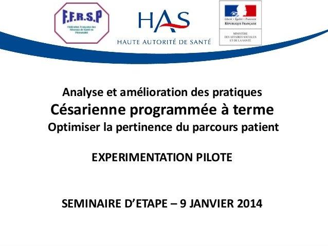 Analyse et amélioration des pratiques  Césarienne programmée à terme Optimiser la pertinence du parcours patient EXPERIMEN...