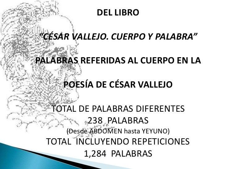 """DEL LIBRO<br />""""CÉSAR VALLEJO. CUERPO Y PALABRA""""<br />PALABRAS REFERIDAS AL CUERPO EN LA <br />POESÍA DE CÉSAR VALLEJO  <b..."""
