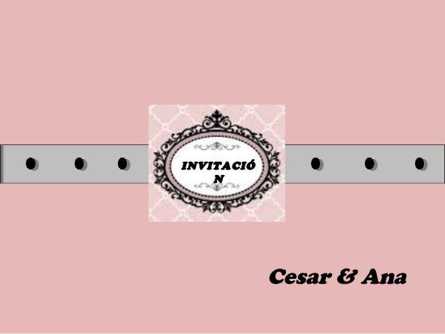 INVITACIÓ N Cesar & Ana