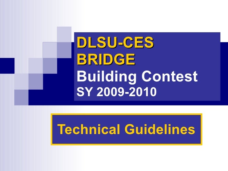 DLSU-CES BRIDGE   Building Contest   SY 2009-2010 Technical Guidelines