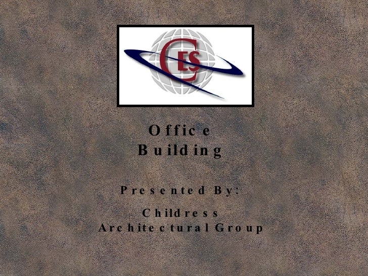Office Building Presented By:  Childress Architectural Group