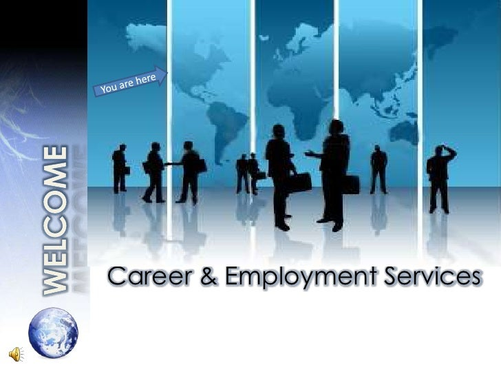You are here<br />WELCOME<br />Career & Employment Services <br />