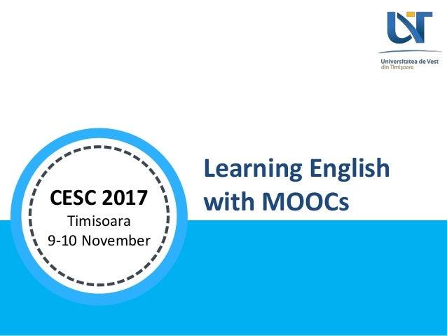 Learning English with MOOCsCESC 2017 Timisoara 9-10 November