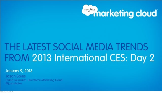 THE LATEST SOCIAL MEDIA TRENDS       FROM 2013 International CES: Day 2         January 9, 2013         Jason Boies       ...