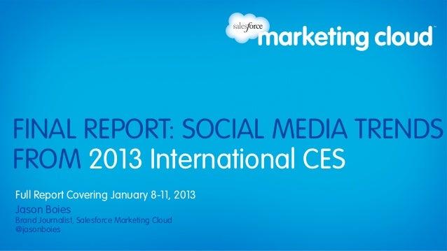 FINAL REPORT: SOCIAL MEDIA TRENDSFROM 2013 International CESFull Report Covering January 8-11, 2013Jason BoiesBrand Journa...