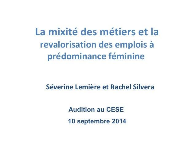 La mixité des métiers et la  revalorisation des emplois à  prédominance féminine  Séverine Lemière et Rachel Silvera  Audi...