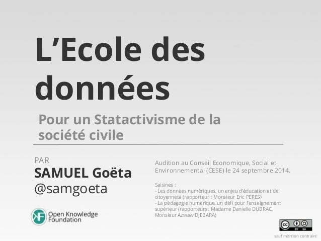 L'Ecole des  données  Pour un Statactivisme de la  société civile  PAR Audition au Conseil Economique, Social et  SAMUEL G...