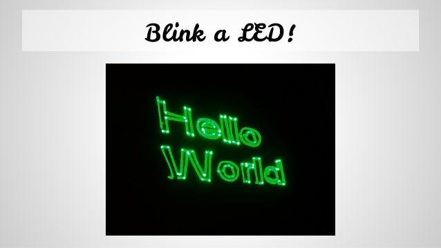 Blink a LED!