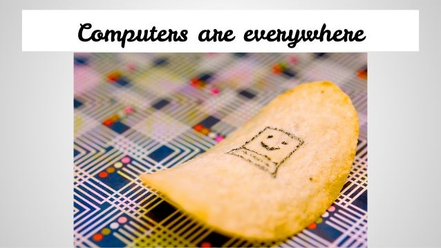 Computers are everywhere