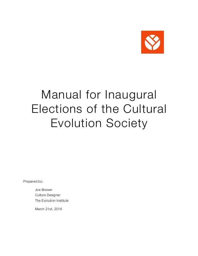 Manual for Inaugural Elections of the Cultural Evolution Society Prepared by: 	 Joe Brewer 	 Culture Designer