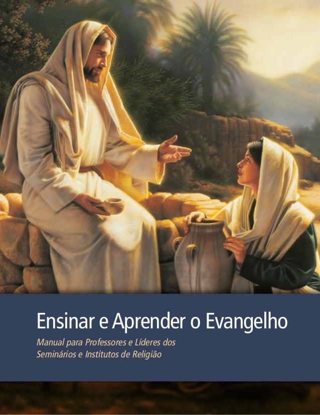 Ensinar e Aprender o EvangelhoManual para Professores e Líderes dosSeminários e Institutos de Religião