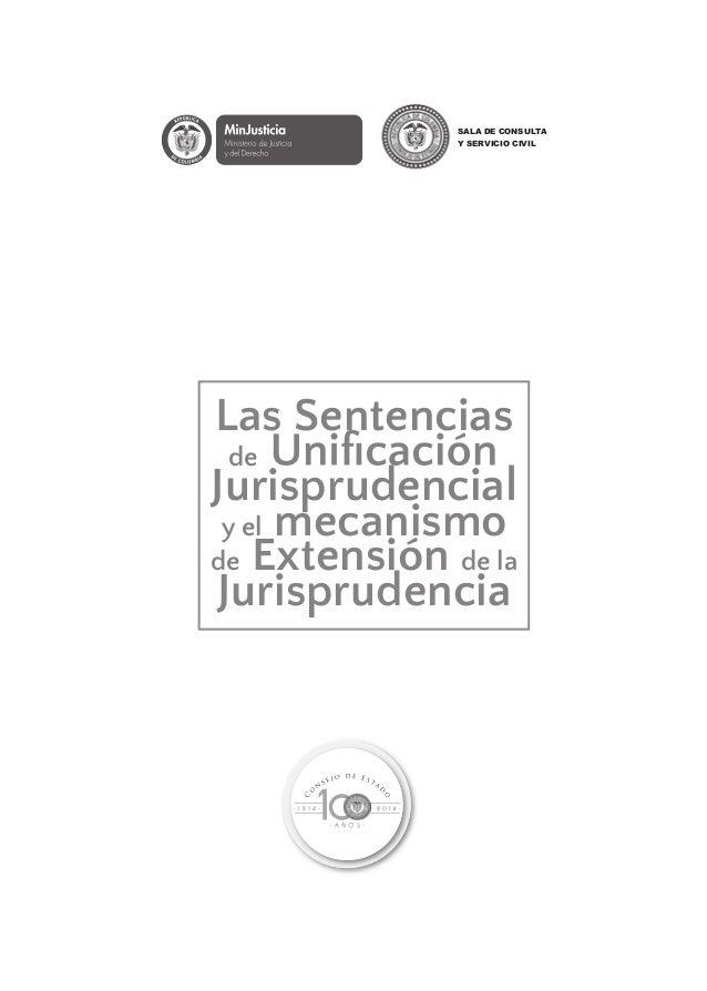 Sala de Consulta y Servicio Civil Las Sentencias de Jurisprudencial y el mecanismo de Extensión de la Jurisprudencia 100 A...