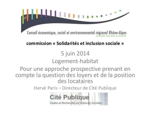 commission « Solidarités et inclusion sociale » 5 juin 2014 Logement-habitat Pour une approche prospective prenant en comp...