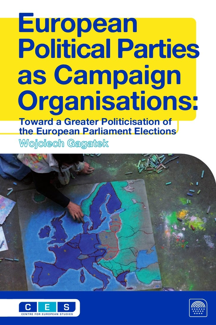 EuropeanPolitical Partiesas CampaignOrganisations:Toward a Greater Politicisation ofthe European Parliament ElectionsWojci...