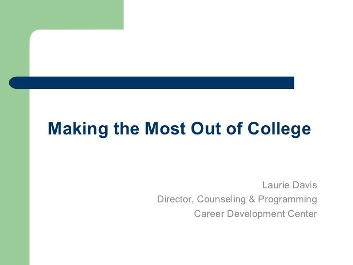 Making the Most Out of College                                    Laurie Davis            Director, Counseling & Programmi...