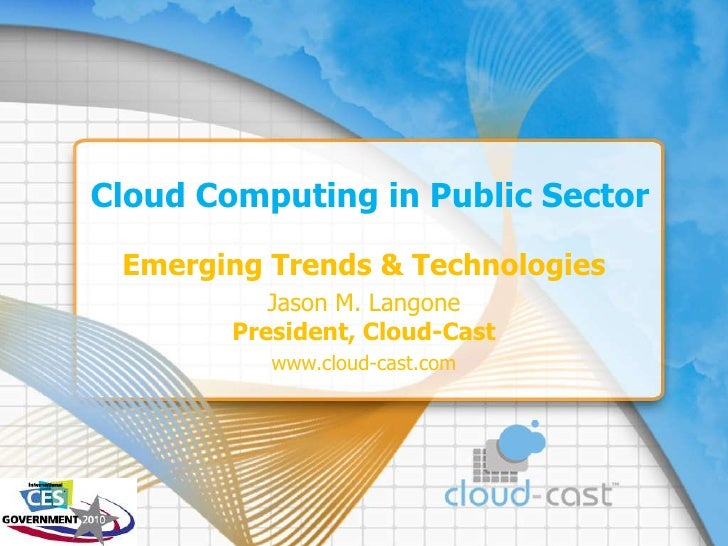 Cloud Computing in Public Sector<br />Emerging Trends & Technologies<br />Jason M. LangonePresident, Cloud-Cast<br />www.c...
