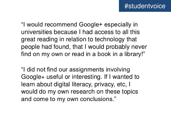 """#studentvoice""""I would recommend Google+ especially inuniversities because I had access to all thisgreat reading in relatio..."""