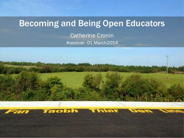 Becoming and Being Open Educators Catherine Cronin #cesicon 01 March2014