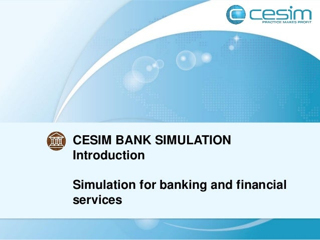 CESIM BANK SIMULATIONIntroductionSimulation for banking and financialservices