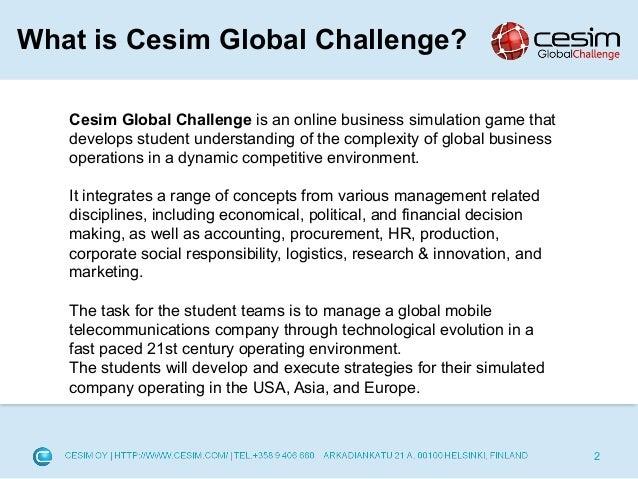 cesim global challenge Juego de negocios y estrategia: global challenge ha sido diseñado para desarrollar la comprensión del estudiante en la complejidad de las operaciones en negocios globales, en un ambiente dinámico y competitivo.