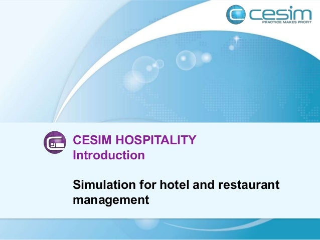 CESIM HOSPITALITY Introduction Simulation for hotel and restaurant management
