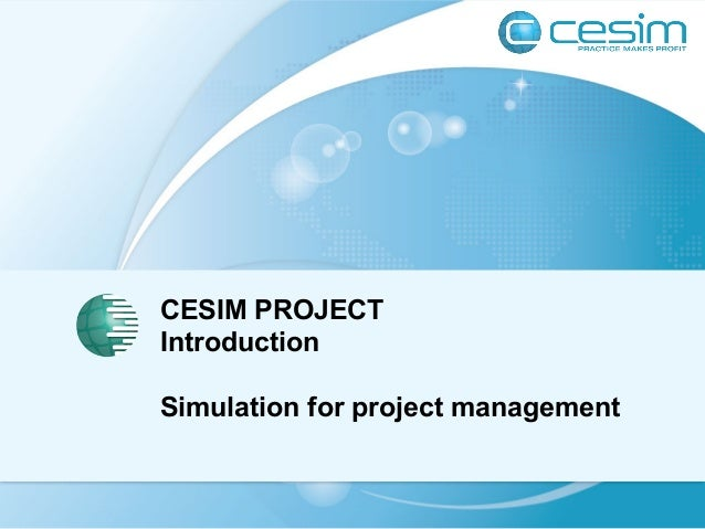 CESIM PROJECT  Introduction  Simulation for project management