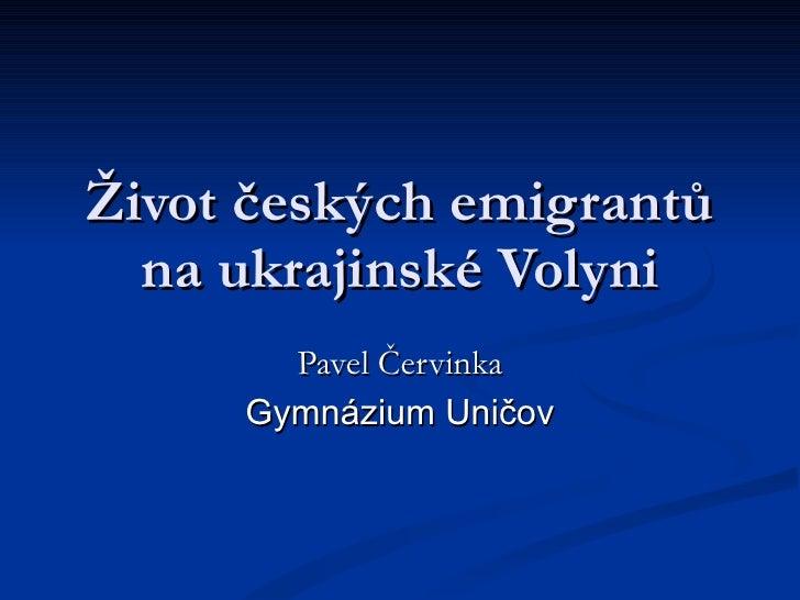 Život českých emigrantů na ukrajinské Volyni Pavel Červinka Gymnázium Uničov