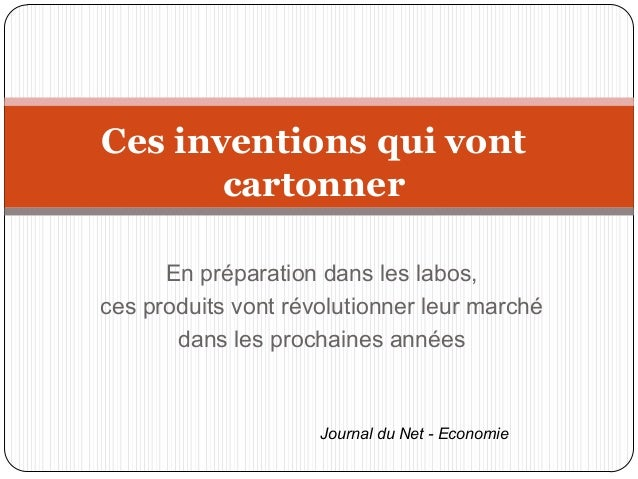 Ces inventions qui vont  cartonner  En préparation dans les labos,  ces produits vont révolutionner leur marché  dans les ...