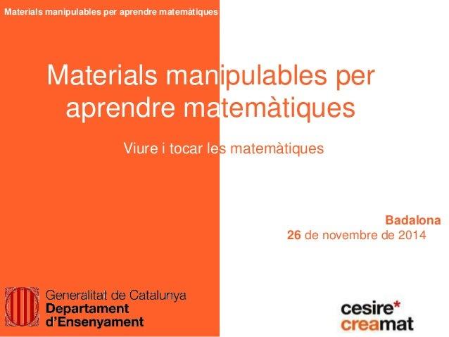Materials manipulables per aprendre matemàtiques Materials manipulables per aprendre matemàtiques Badalona 26 de novembre ...