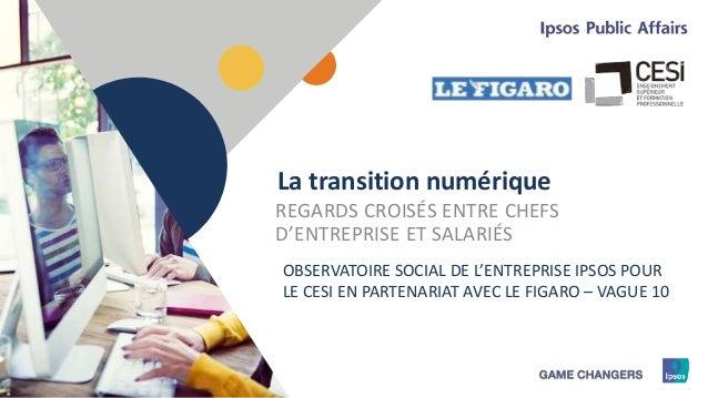 1 La transition numérique REGARDS CROISÉS ENTRE CHEFS D'ENTREPRISE ET SALARIÉS OBSERVATOIRE SOCIAL DE L'ENTREPRISE IPSOS P...