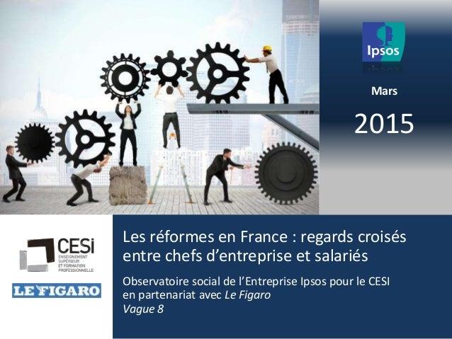 2015 Les réformes en France : regards croisés entre chefs d'entreprise et salariés Observatoire social de l'Entreprise Ips...