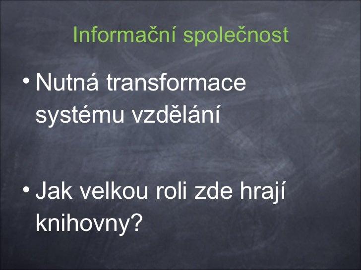 Česká republika v procesu transformace: Globalizace, informační politiky v ČR, EU a USA a odraz transformace v oblasti knihovnictví a informační vědy Slide 3