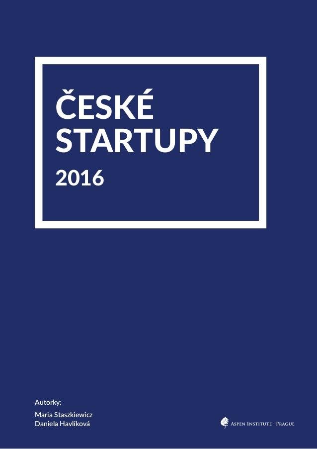 ČESKÉ STARTUPY 2016 Autorky: Maria Staszkiewicz Daniela Havlíková