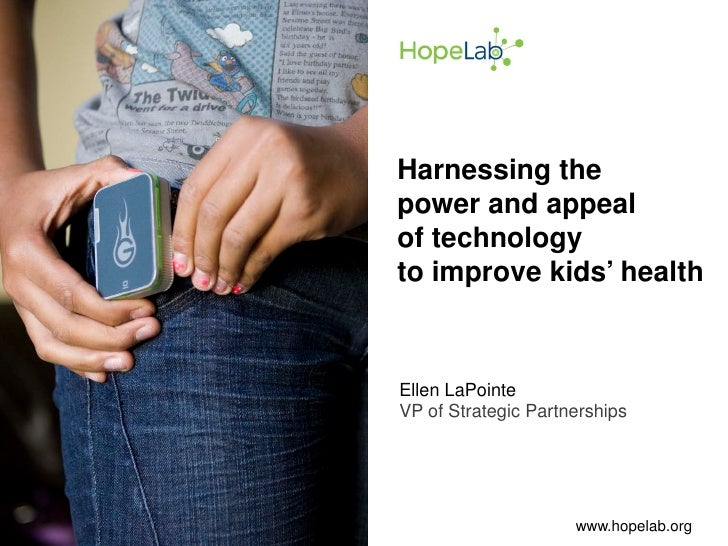Harnessing the power and appeal of technology to improve kids' health    Ellen LaPointe VP of Strategic Partnerships      ...