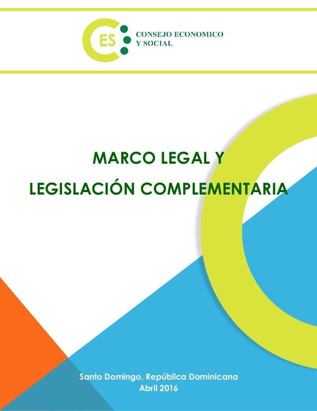 1 Santo Domingo, República Dominicana Abril 2016 MARCO LEGAL Y LEGISLACIÓN COMPLEMENTARIA
