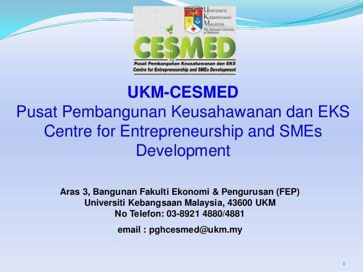 UKM-CESMEDPusat Pembangunan Keusahawanan dan EKS   Centre for Entrepreneurship and SMEs                Development     Ara...