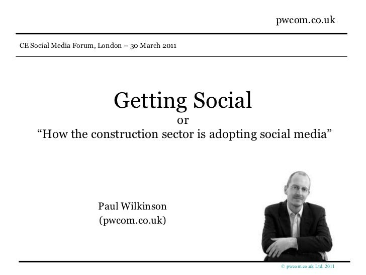"""Getting Social or  """"How the construction sector is adopting social media"""" Paul Wilkinson (pwcom.co.uk)"""