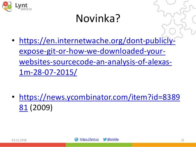https://lynt.cz @smitka Novinka? • https://en.internetwache.org/dont-publicly- expose-git-or-how-we-downloaded-your- websi...