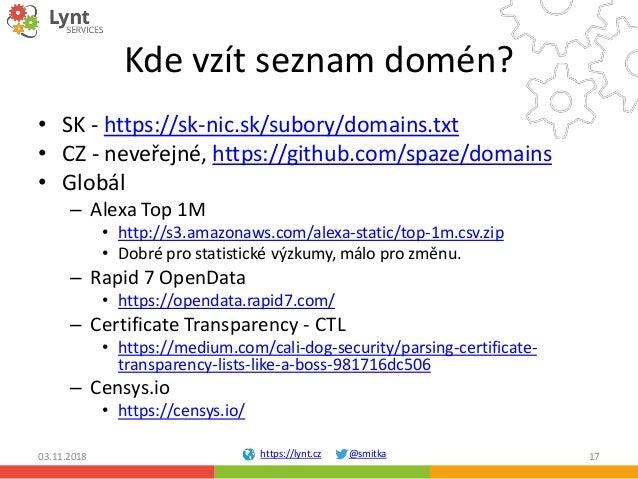 https://lynt.cz @smitka Kde vzít seznam domén? • SK - https://sk-nic.sk/subory/domains.txt • CZ - neveřejné, https://githu...