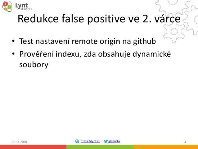 https://lynt.cz @smitka Redukce false positive ve 2. várce • Test nastavení remote origin na github • Prověření indexu, zd...
