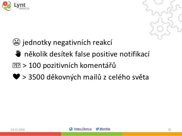 https://lynt.cz @smitka 😠 jednotky negativních reakcí ✋ několik desítek false positive notifikací 🗨🗨 > 100 pozitivních kom...