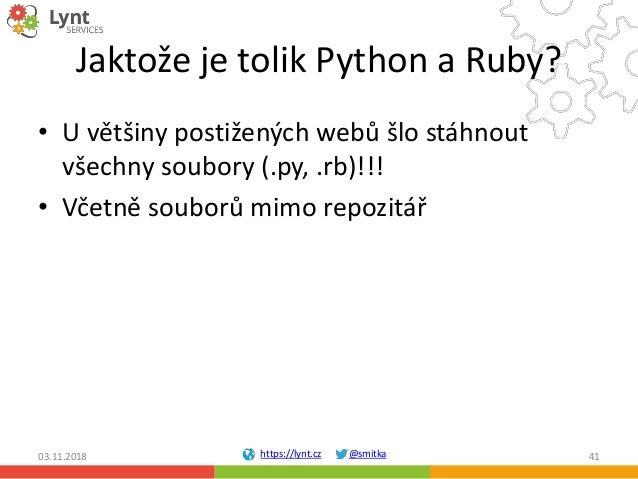 https://lynt.cz @smitka Jaktože je tolik Python a Ruby? • U většiny postižených webů šlo stáhnout všechny soubory (.py, .r...