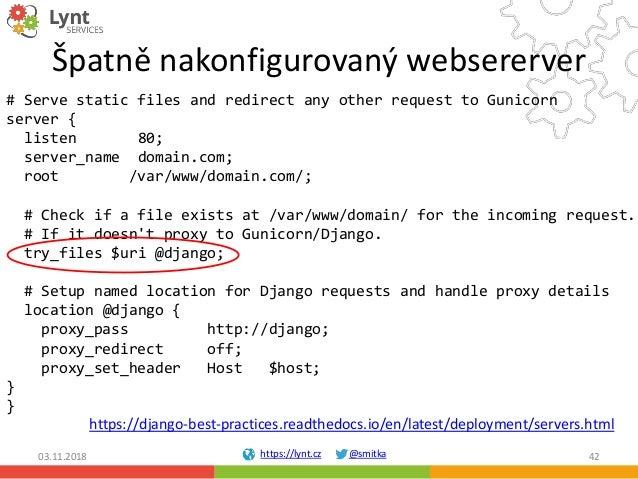 https://lynt.cz @smitka Špatně nakonfigurovaný websererver # Serve static files and redirect any other request to Gunicorn...