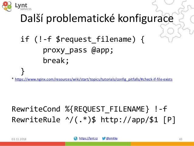 https://lynt.cz @smitka Další problematické konfigurace if (!-f $request_filename) { proxy_pass @app; break; } * https://w...